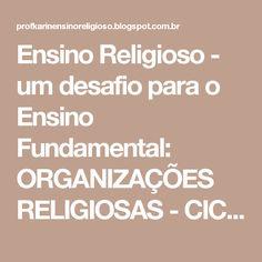 Ensino Religioso - um desafio para o Ensino Fundamental: ORGANIZAÇÕES RELIGIOSAS - CICLO II