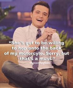 Who wouldn't be willing to hop onto the back of Josh Hutcherson's motorcycle? I mean, come on.