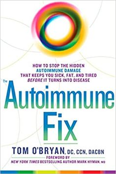 The Autoimmune Fix: How to Stop the Hidden Autoimmune Damage That Keeps You Sick, Fat, and Tired Before It Turns Into Disease: O'Bryan, Tom, Hyman MD, Mark: 9781623367008: Amazon.com: Books Free Books Online, Reading Online, Public Domain Books, Skin Bumps, Mark Hyman, Under My Skin, Holistic Nutrition, Multiple Sclerosis, Autoimmune Disease