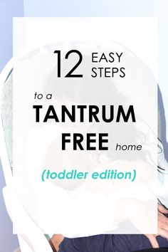 12 easy steps to a tantrum free home (toddler edition). No more screaming and fighting. Click through to find out how.