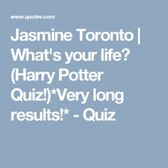 Jasmine Toronto | What's your life? (Harry Potter Quiz!)*Very long results!* - Quiz
