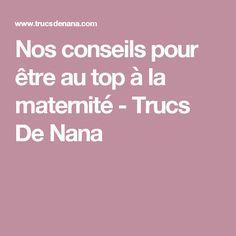 Nos conseils pour être au top à la maternité - Trucs De Nana Future Maman, Doula, Kids And Parenting, Birth, Beauty Hacks, Beauty Tips, Kids Fashion, Pregnancy, Mom