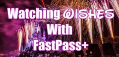 » Watching Wishes Fireworks Using FastPass Plus» WDW Family Style