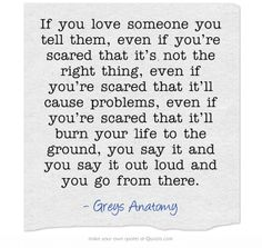 Mark Sloan from Grey's Anatomy If you love someone you tell them. Grey Quotes, Grey Anatomy Quotes, The Words, If You Love Someone, Love You, Favorite Quotes, Best Quotes, Tv Quotes, Quotable Quotes