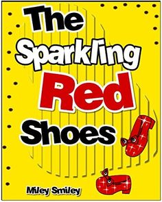 Children's Book: The Sparkling Red Shoes (Children's bedtime stories for ages 4-8) by Miley Smiley, http://www.amazon.com/dp/B00QPUU2QQ/ref=cm_sw_r_pi_dp_OxNJub0QY3G1H