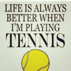 Yup. Every single worry and care just fades away. Tennis keeps me going in life