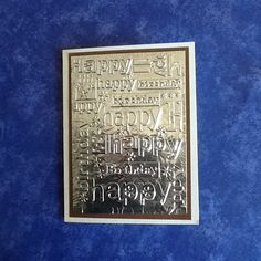 Happy Birthday! Embossed tin foil on card stock using Cuttlebug