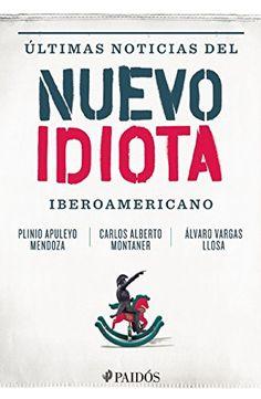 Ultimas noticias del nuevo idiota iberoamericano (Spanish Edition) by Plinio Apuleyo Mendoza http://www.amazon.com/dp/6079377764/ref=cm_sw_r_pi_dp_J1dDvb0EEE4WA