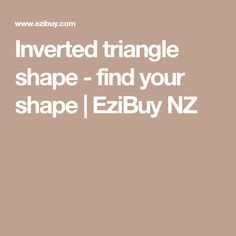 Inverted triangle shape - find your shape | EziBuy NZ