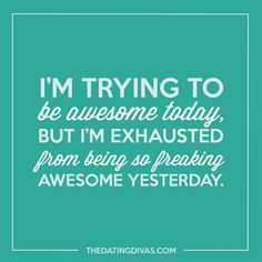 Who knew being awesome was as exhausting as having a toddler?! You think your boss will let you use that as an excuse to catch a quick nap?