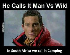 Bear Grylls calls it man vs. In South Africa we call it camping. Enjoy the Shit South Africans Say! Australia Map, Australia Funny, Australian Memes, Aussie Memes, Australian Animals, Bear Grylls, Discovery Channel, Man Vs Wild, Meanwhile In Australia