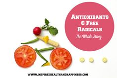 Ever wonder about Antioxidants and Free Radicals?  Get The Whole Story here.