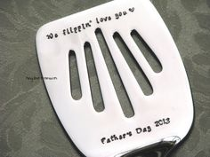 We flippin love you - hand stamped stainless steel spatula for BBQ or cooking in the kitchen