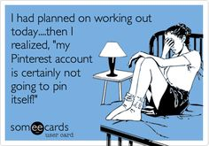 I had planned on working out today....then I realized, 'my Pinterest account is certainly not going to pin itself!'