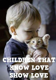 Children that know love, show love.