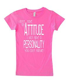 Loving this Hot Pink 'I Don't Have An Attitude' Fitted Tee - Infant & Kids on #zulily! #zulilyfinds