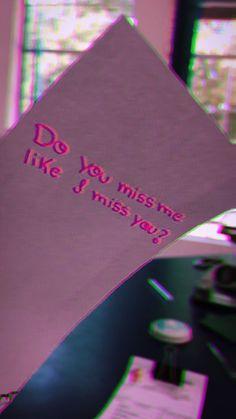 Do you miss me like I miss you ?