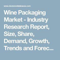 Wine Packaging Market - Industry Research Report, Size, Share, Demand, Growth, Trends and Forecasts: DecisionDatabases.com