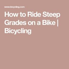 How to Ride Steep Grades on a Bike | Bicycling