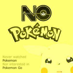 #NoPokemon Never watched Pokemon nor interested in Pokemon Go