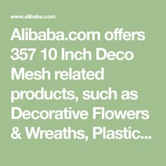 Alibaba.com offers 357 10 Inch Deco Mesh related products, such as Decorative Flowers & Wreaths, Plastic Nets, Other Packaging Materials, and so on. You can choose Deco Mesh, Poly Deco Mesh, Deco Mesh Ribbon and other Christmas Deco Mesh. And you can get free samples.