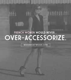 LOVE IT!!!   The+7+Style+Mistakes+French+Women+Never+Make+via+@WhoWhatWear