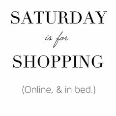 Saturday is for Shopping! Saturday is for family! Saturday is for fun! Saturday is for Gin! Now Quotes, Funny Quotes, Funny Memes, Funny Fashion Quotes, Qoutes, Sassy Quotes, Memes Humor, Body Shop At Home, The Body Shop