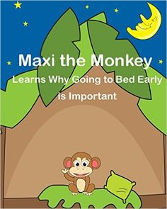 Maxi the Monkey learns why Going to Bed Early is Important: The Safari Children's Books on Good Behavior: Cressida Elias, Carriel Ann Santos: 9781494458157: Amazon.com: Books