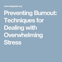 Preventing Burnout: Techniques for Dealing with Overwhelming Stress