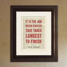 """It's the job never started that takes the longest to finish."""