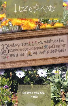 Be Who You Are, Lizzie Kate cross stitch pattern. I really like this one.
