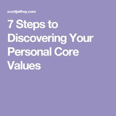 7 Steps to Discovering Your Personal Core Values                                                                                                                                                                                 More