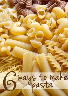 We Made Pasta Six Ways So You Didn't Have To