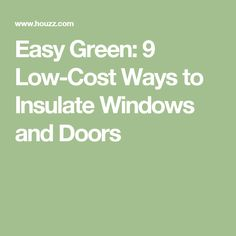 Easy Green: 9 Low-Cost Ways to Insulate Windows and Doors Winter Curtains, Magnolia Homes, Winter House, Home Reno, Windows And Doors, Insulation, House Warming, Green, Easy