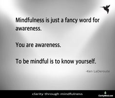 Mindfulness is just a fancy word for awareness.You are awareness. To be mindful is to know yourself. -Ken LaDeroute Share if you agree. Mindfulness Training, Fancy Words, Knowing You, Cards Against Humanity, Pretty Words