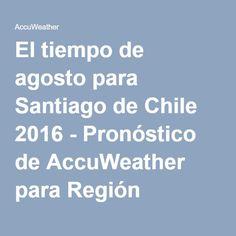 El tiempo de agosto para Santiago de Chile 2016 - Pronóstico de AccuWeather para Región Metropolitana de Santiago Chile (ES)