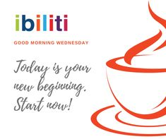 New Beginnings.... Start Now!!   #TheHumanFaceOfInsurance #TodayCounts Good Morning Wednesday, Start Now, Best Day Ever, New Beginnings