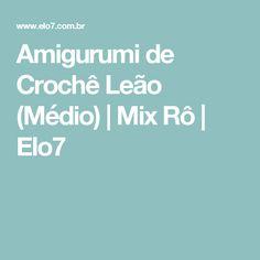 Amigurumi de Crochê Leão (Médio) | Mix Rô | Elo7
