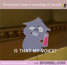 Hearing your voice on an answering machine is pretty traumatic...