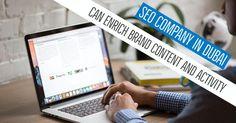 SEO Company In Dubai Can Enrich Brand Content And Activity - Branding Agency Dubai