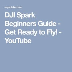 DJI Spark Beginners Guide - Get Ready to Fly! - YouTube