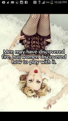 Men may have discovered fire, but women discovered how to play with it