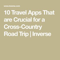 10 Travel Apps That are Crucial for a Cross-Country Road Trip | Inverse