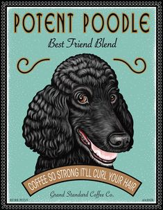 Potent Poodle Best Friend Blend Coffee So Strong It'll Curl Your Hair by Krista Brooks