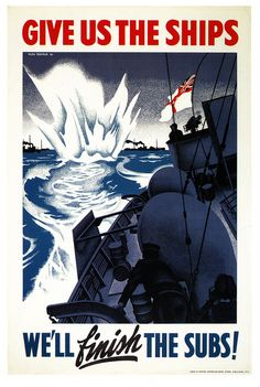 Give Us The Ships, We'll Finish The Subs! vintage WW2 propaganda posters
