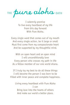 I solemnly promise To live every heartbeat of my life From this day forward With Pure Aloha. Living every heartbeat with with Pure Aloha. I can Bring Love into the hearts of others And make our world a better place :) Aloha Quotes, Hawaii Quotes, Quotes To Live By, Me Quotes, Aloha Hawaii, Hawaii Life, Visit Hawaii, Hawaii Travel, Hawaiian Phrases