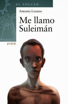 ME LLAMO SULEIMÁN – Antonio Lozano – Novela, LIJ, oralidad, narración oral