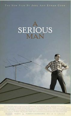 A Serious Man. Written Directed by the Coen Brothers. What is a man to do when all is falling, around him? Maybe go smoke a joint with the hottie next door.....