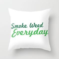Smoke Weed Everyday Throw Pillow by WeedPornDaily - $20.00