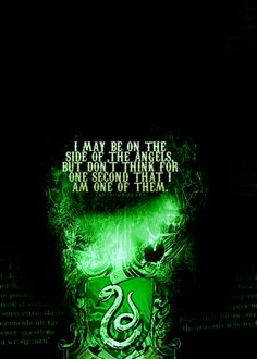 Slytherin: I may be on the side of the Angels, but don't think for one second that I am one of them